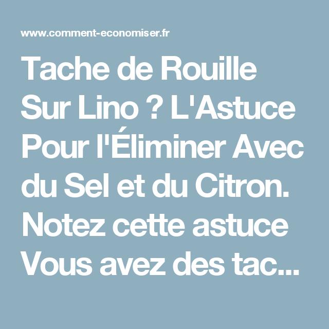 Tache De Rouille Sur Lino L Astuce Pour L Eliminer Avec Du Sel Et Du Citron Tache De Rouille Rouille Tache