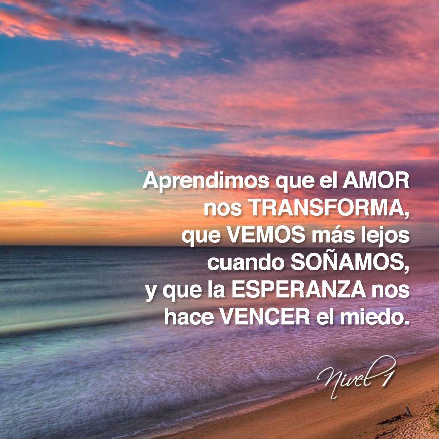Aprendimos que el amor nos transforma que vemos más lejos cuando so±amos y que la esperanza nos hace vencer el miedo An³nimo