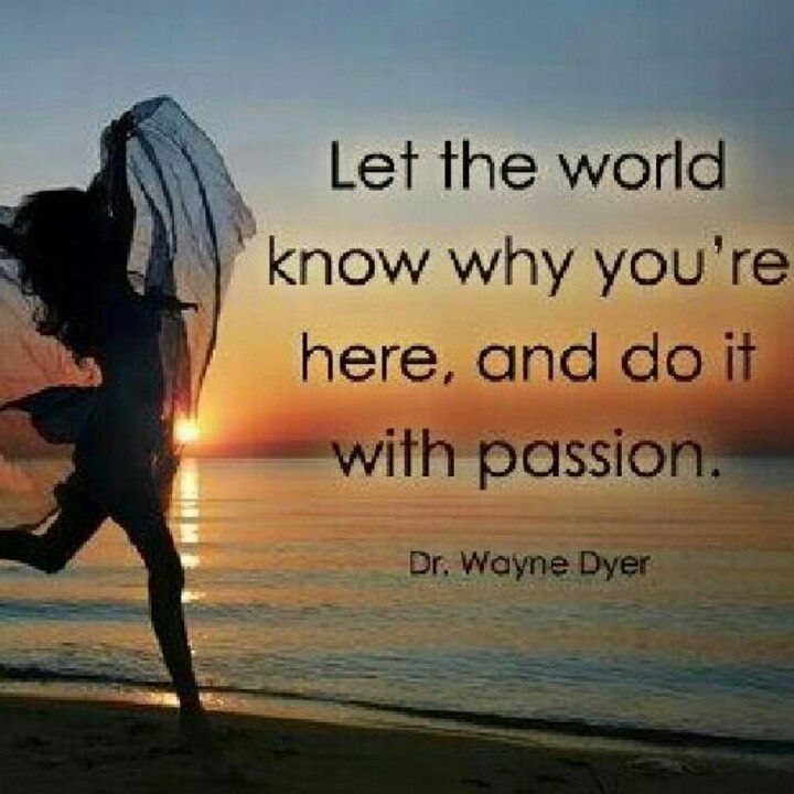 Dr. Wayne Dyer quote; Let the world know why you are here ...