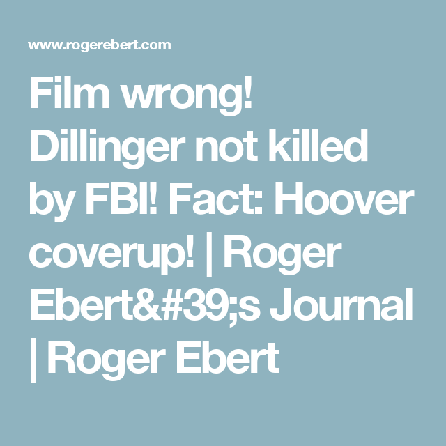 Film wrong! Dillinger not killed by FBI! Fact: Hoover coverup! | Roger Ebert's Journal | Roger Ebert