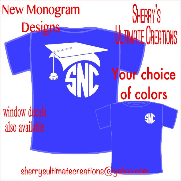 Graduation monogram shirt -  Available in your choice of colors.  S-XL $14 plus size $16.  Visit me at www.facebook.com/sherryultimatecreationsor sherrysultimatecreations.com