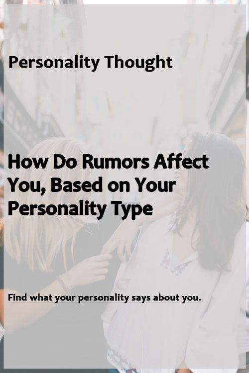 How Do Rumors Affect You, Based on Your Personality Type How Do Rumors Affect You, Based on Your Personality Type