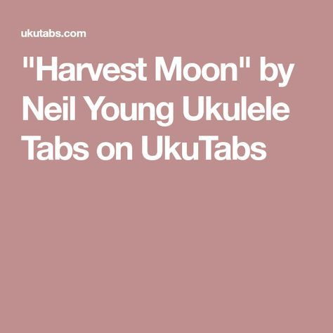 Harvest Moon By Neil Young Ukulele Tabs On Ukutabs Ukulele