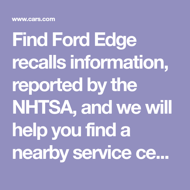 Find Ford Edge Recalls Information Reported By The Nhtsa And We Will Help You