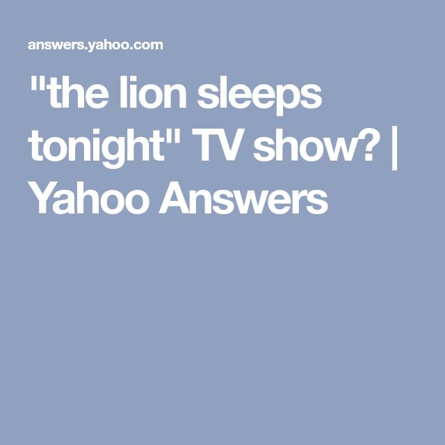 The lion sleeps tonight tv show yahoo answers information yahoo answers toneelgroepblik Choice Image