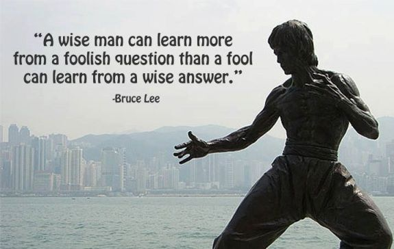 A Wise Man Can Learn More From A Foolish Question Than A Fool Bruce Lee