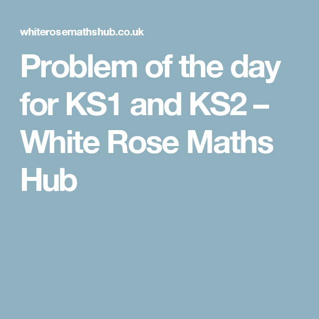 Problem of the day for KS1 and KS2 – White Rose Maths Hub | Maths ...