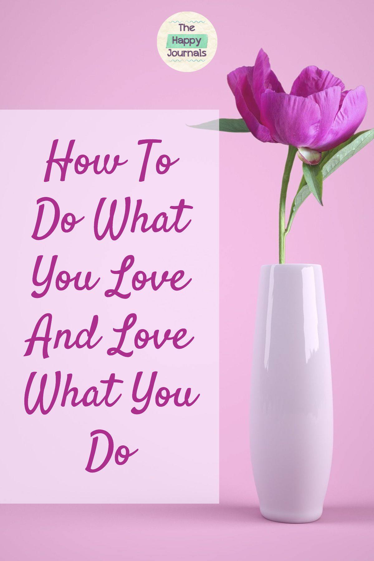 How To Do What You Love And Love What You Do