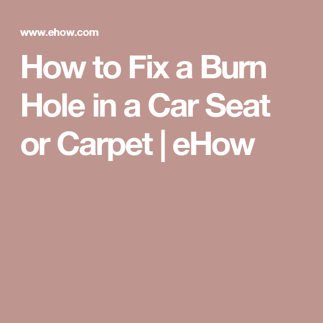 How To Fix A Burn Hole In A Car Seat Or Carpet Car Upholstery Repair Car Seats Car Upholstery