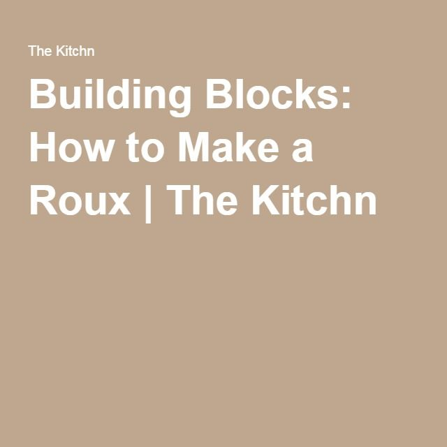 Building Blocks: How to Make a Roux | The Kitchn