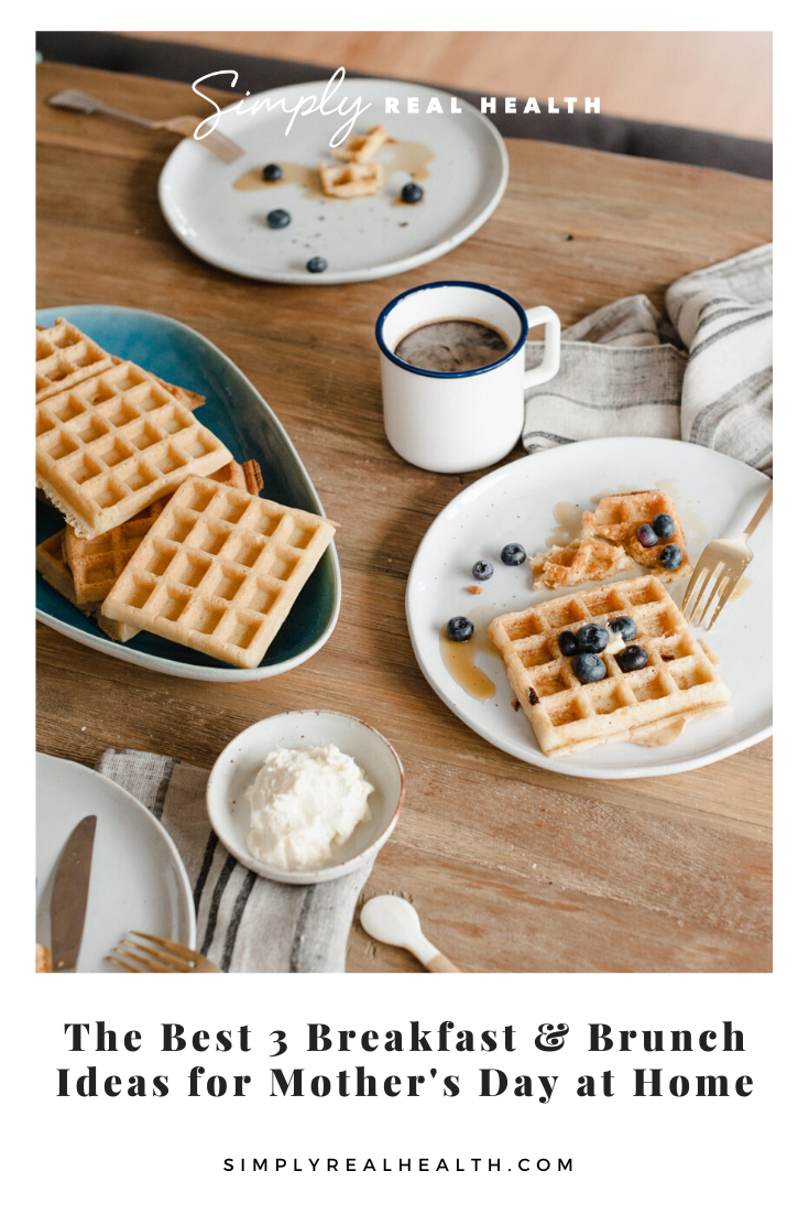 The Best 3 Breakfast Brunch Ideas For Mother S Day At Home Simply Real Health In 2020 Breakfast Brunch Breakfast Healthy Sweets Desserts