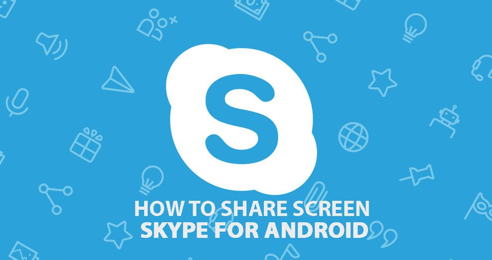 How to share screen on Skype for Android Instant