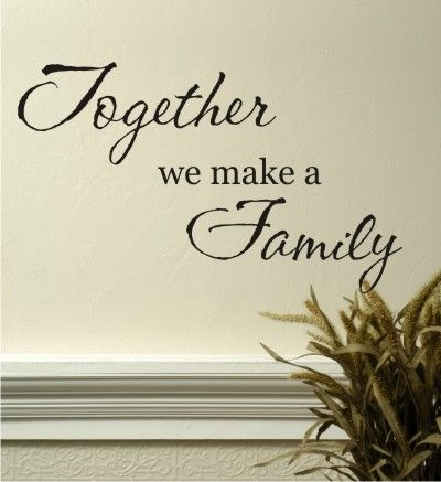 Together We Make A Family Quote The Walls Family Wall Quotes Wall Art Quotes Family Wall Quotes