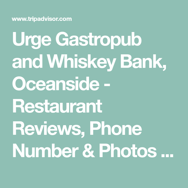 Urge Gastropub and Whiskey Bank Oceanside Restaurant Reviews