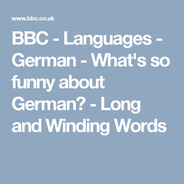 BBC - Languages - German - What\'s so funny about German? - Long and ...