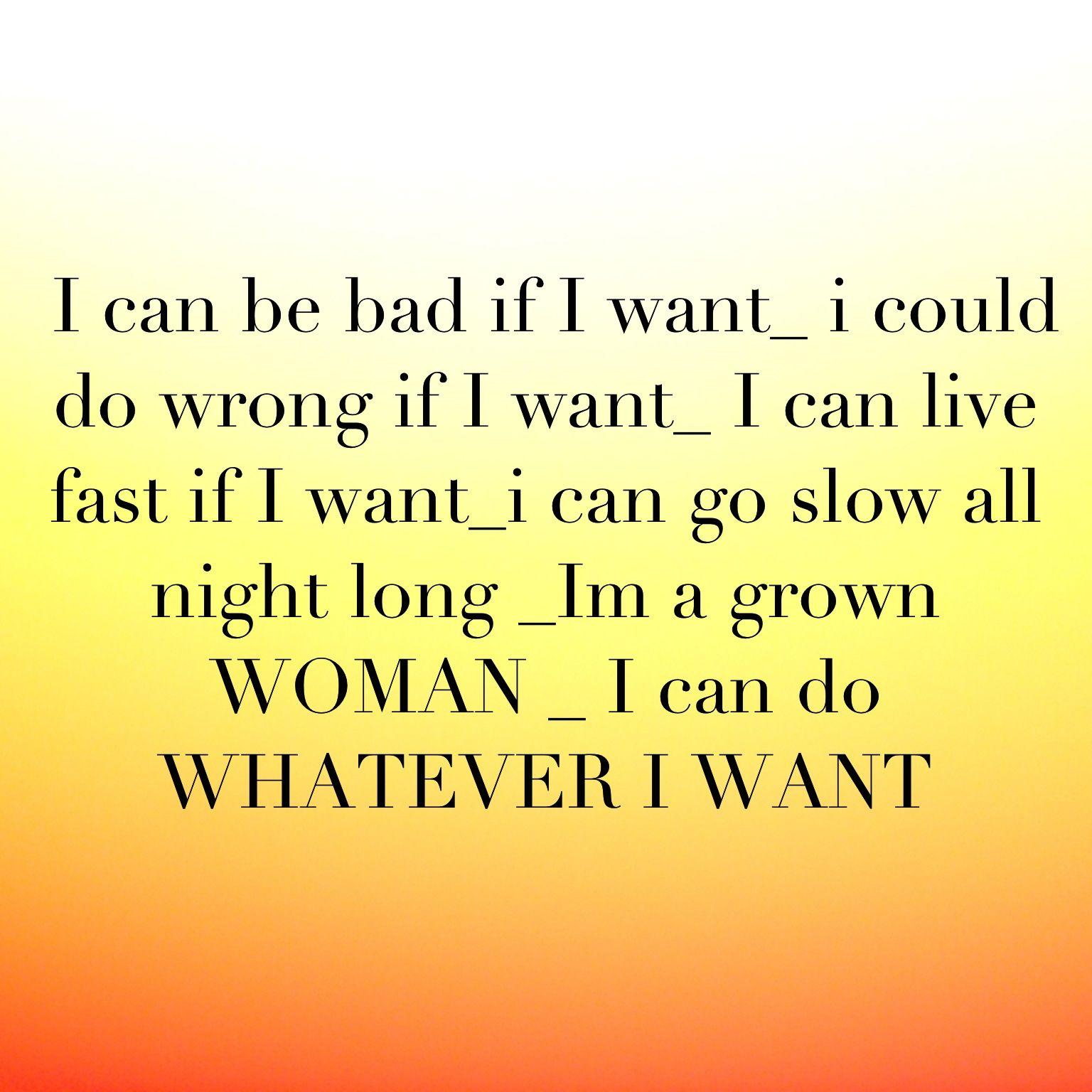 I\'m a grown woman I can do whatever I want!! | Umm humm | I ...