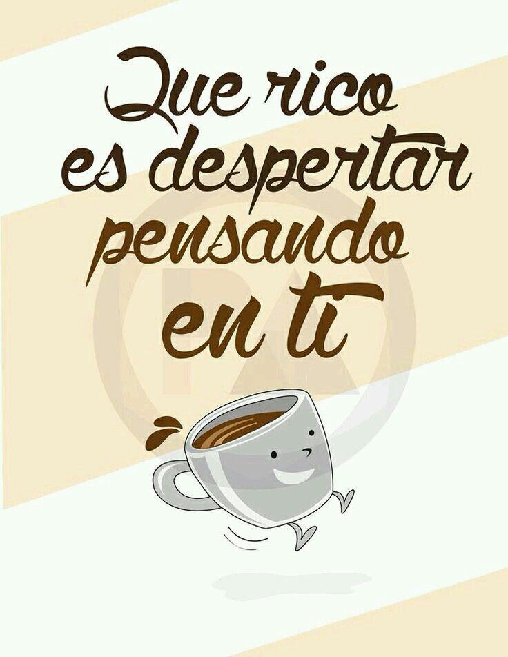 Que Rico Despertar Pensando En Ti Good Morning Love Pinterest