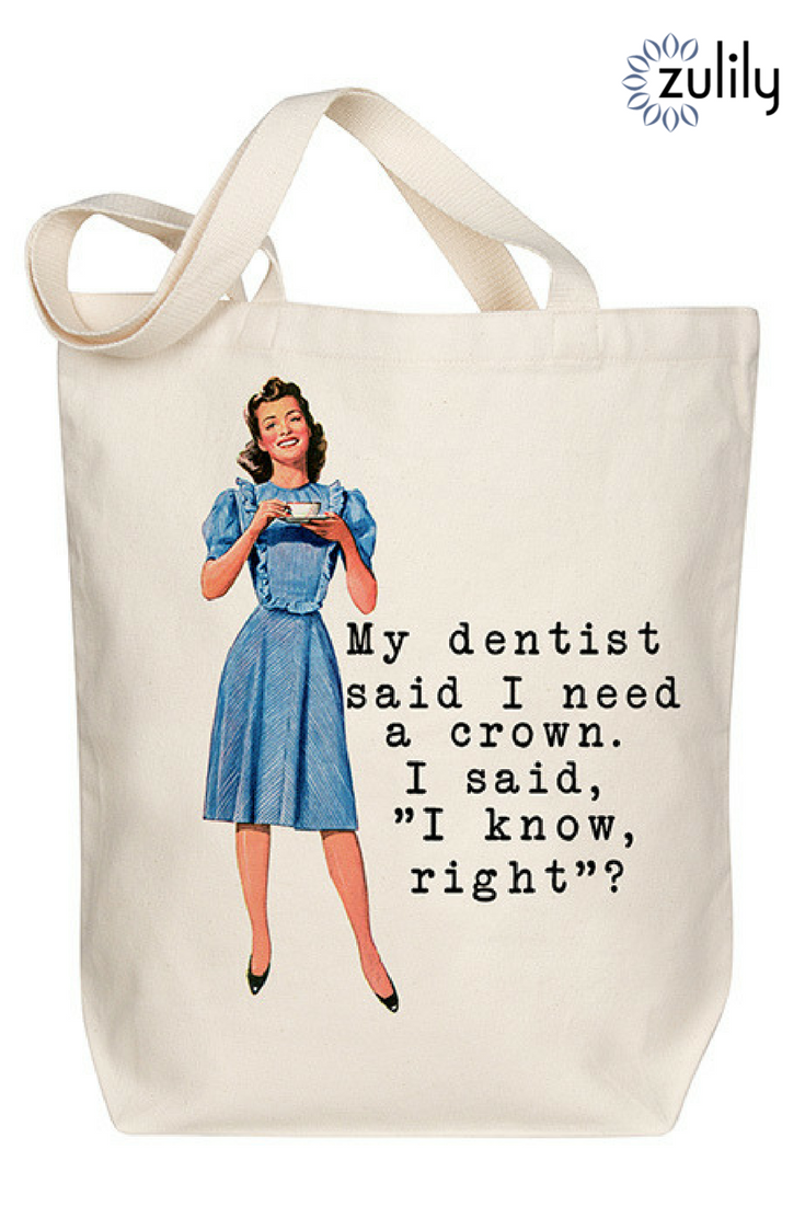 My Dentist Told Me I Need A Crown Tote Bag