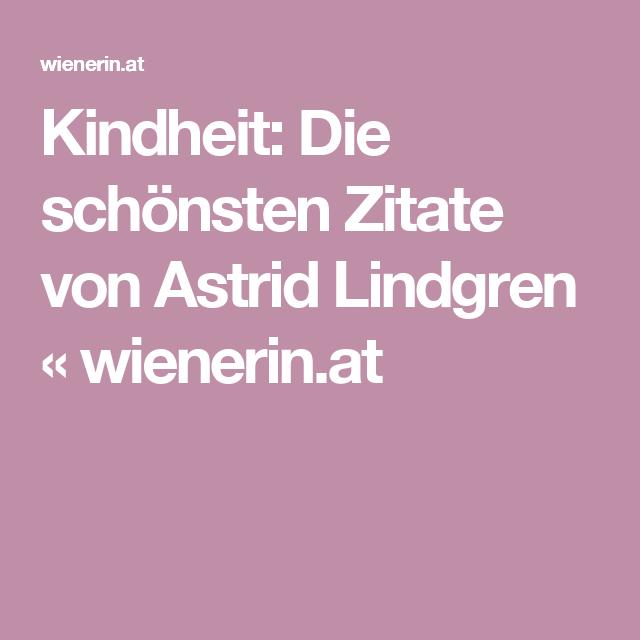 kindheit sprüche Kindheit: Die schönsten Zitate von Astrid Lindgren | Astrid  kindheit sprüche