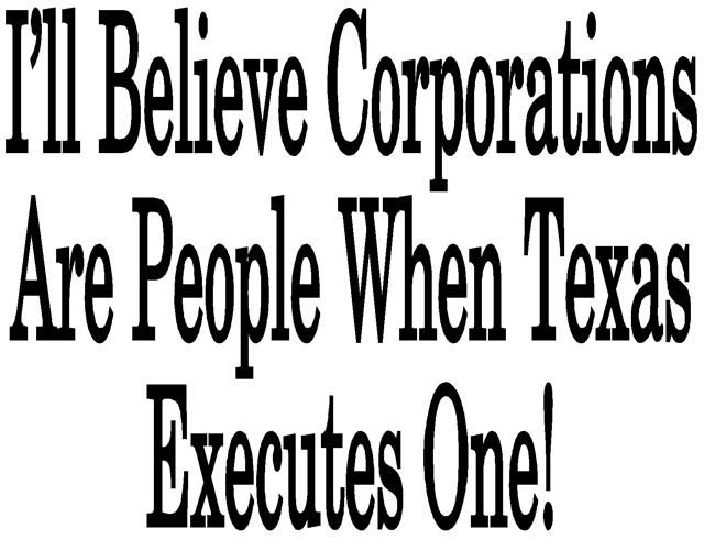 You know they'll start with the mentally challenged corporations first.