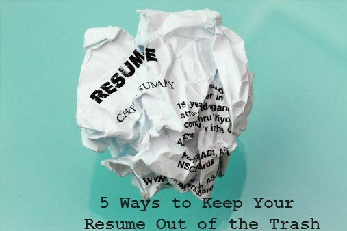 5 Tips for Keeping Your Resume Out of the Trash Resumes