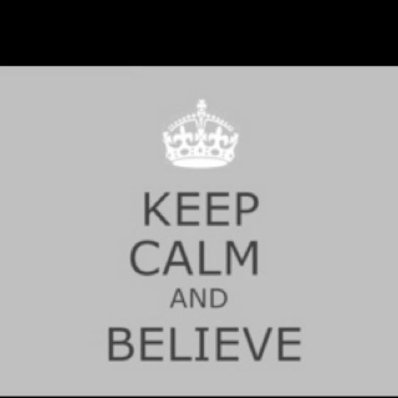 Believe. #keepcalm