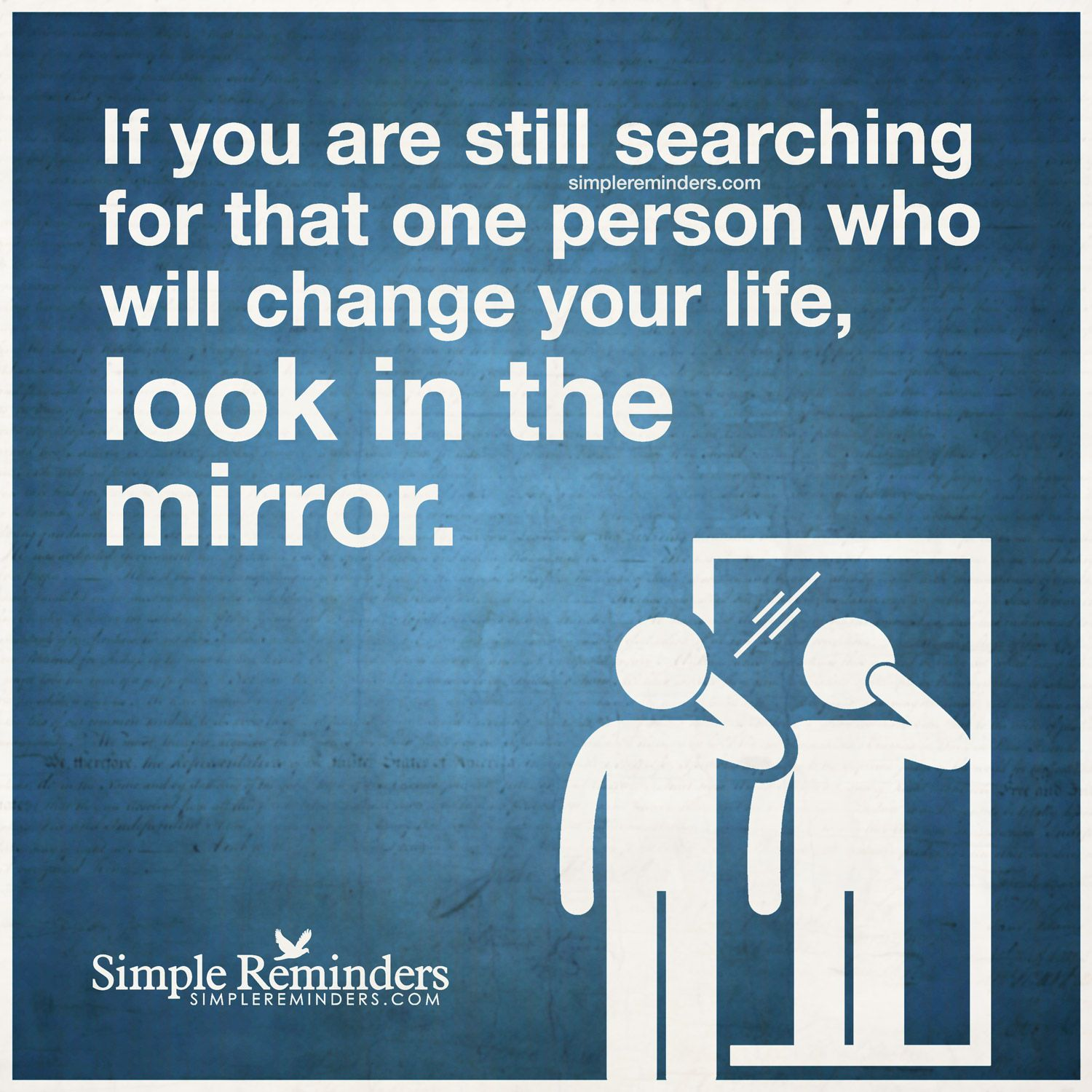 Look In The Mirror If You Are Still Searching For That One Person Who Will Change Your Life Take A Look In Th Simple Reminders Judge Quotes Look In The Mirror