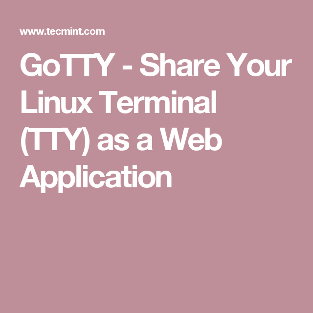GoTTY - Share Your Linux Terminal (TTY) as a Web Application