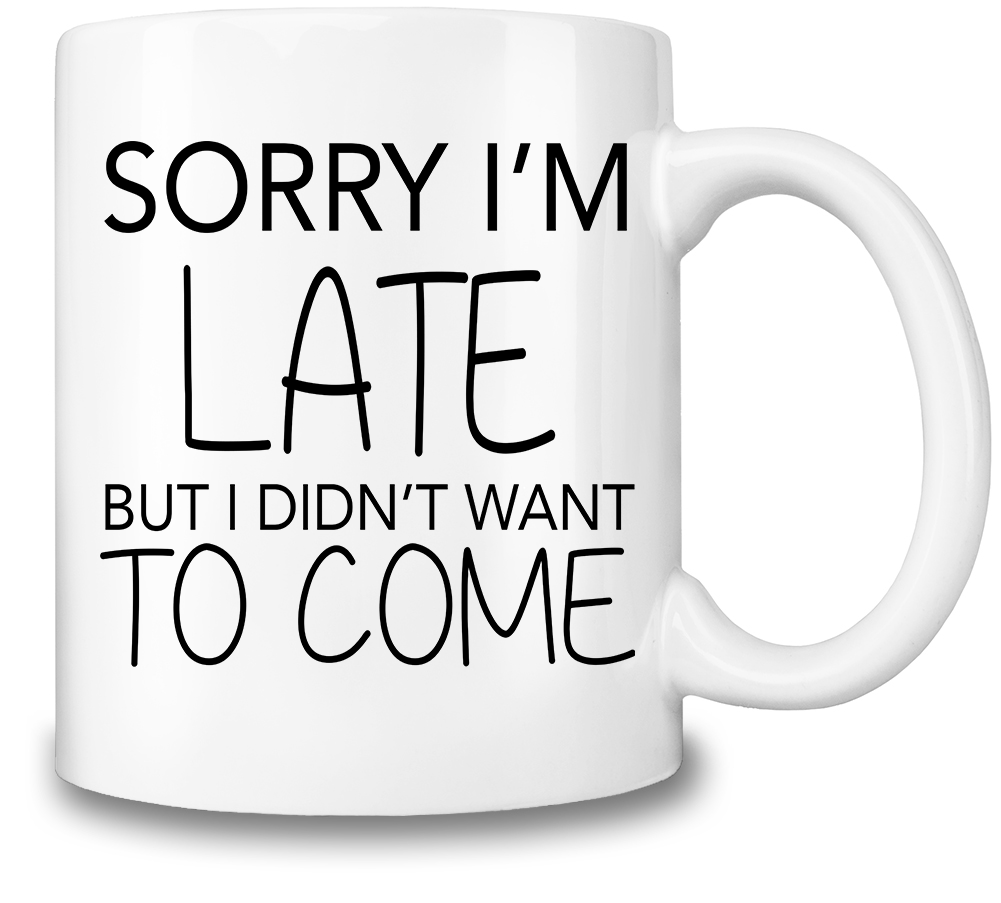 Sorry I'm Late Coffee Mug. Add some mood to your coffee