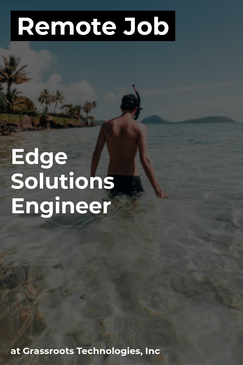 Remote Edge Solutions Engineer at Grassroots Technologies