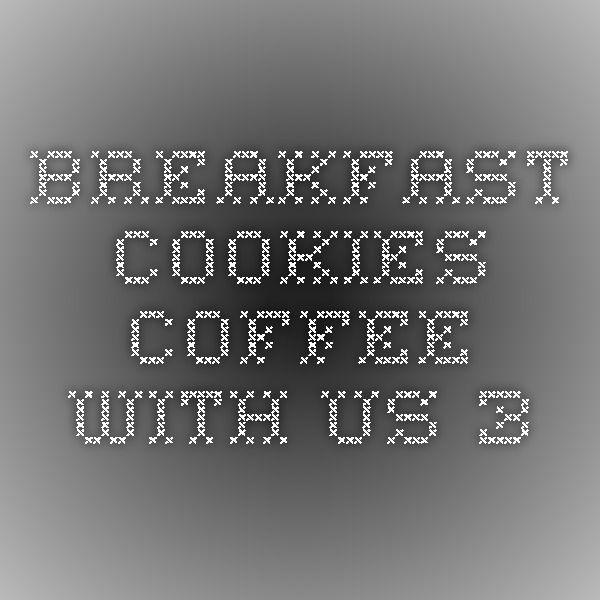 Breakfast Cookies - Coffee With Us 3