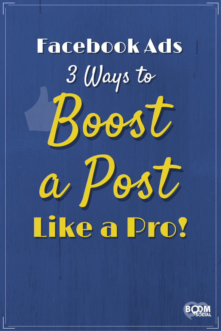 Facebook Ads 3 Ways To Boost A Post Like A Pro Facebook Marketing Strategy Social Media Marketing Facebook Using Facebook For Business
