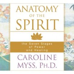 Anatomy of the Spirit: The Seven Stages of Power and Healing by Caroline_Myss