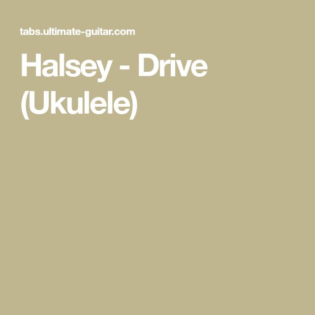 Halsey - Drive (Ukulele) | chords for my lil baby dave aka my uke ...