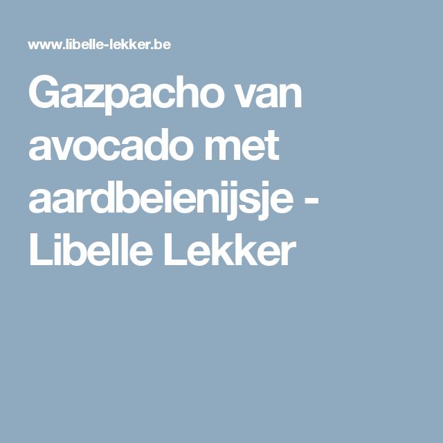 Gazpacho van avocado met aardbeienijsje - Libelle Lekker
