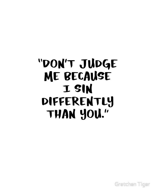 Don T Judge Me Because I Sin Differently Than You Graphic T Shirt By Gretchen Tiger Judge Quotes Judgement Quotes Sin Quotes