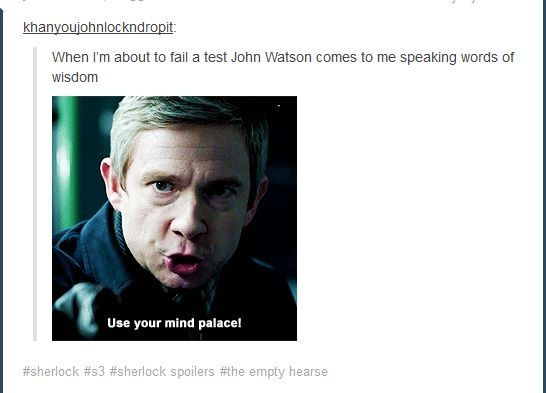 John Watson's words of wisdom. Use your mind palace!