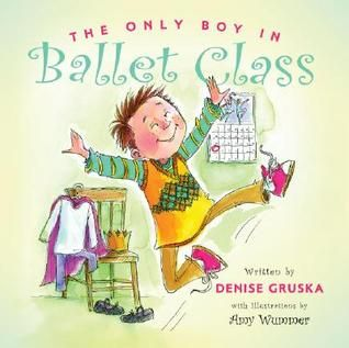 The Only Boy in Ballet Class By Denise Gruska