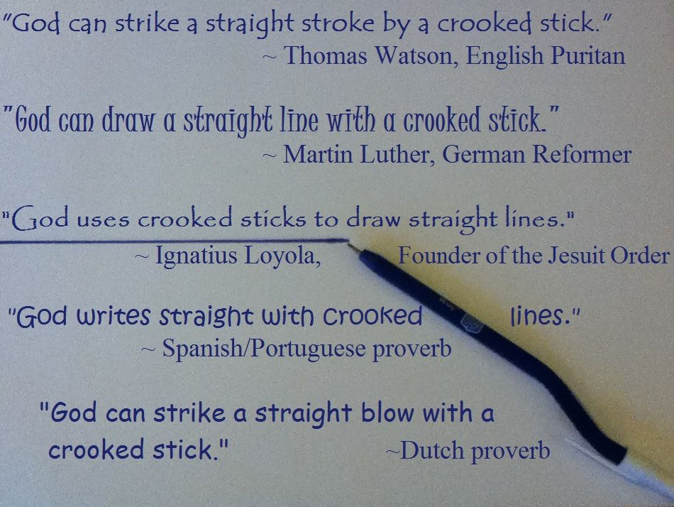 God can use a crooked stick to draw a straight line