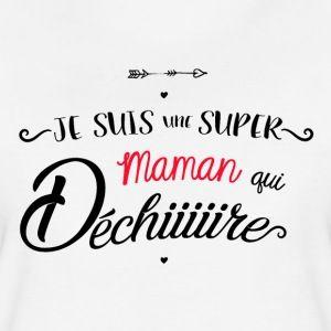 je suis une super maman qui dechire tee shirts t shirt. Black Bedroom Furniture Sets. Home Design Ideas