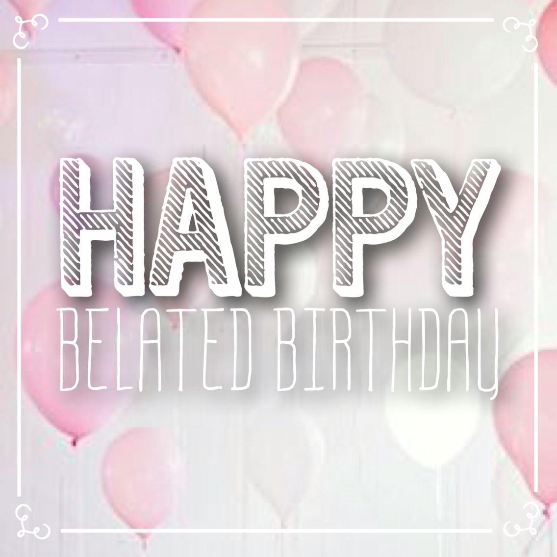 Happy Belated Birthday, Belated Birthday Wishes