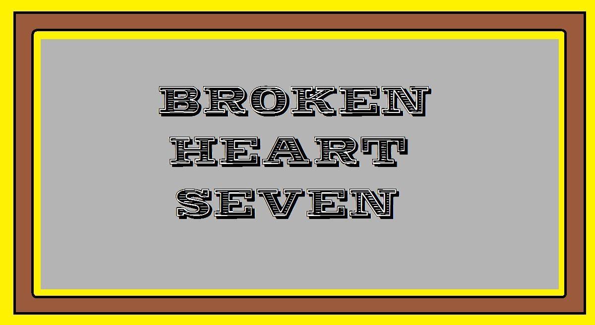 BrokenHeartSeven
