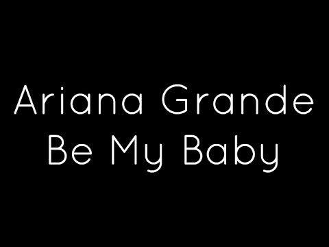 Ariana Grande Ft Cashmere Cat Be My Baby Lyrics Youtube My