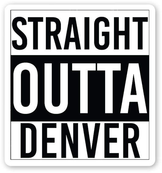 Straight outta denver colorado
