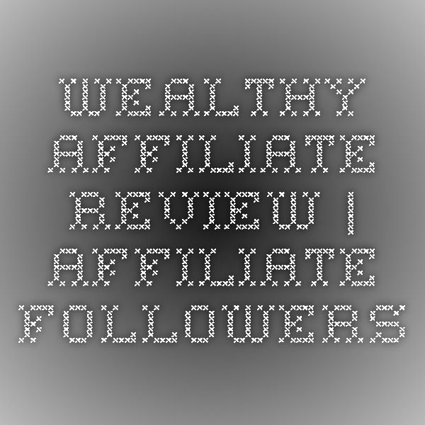 Wealthy Affiliate Review | Affiliate Followers