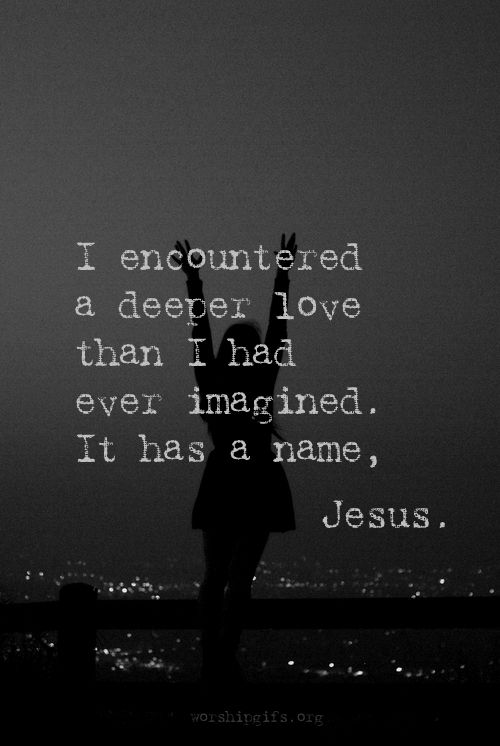 I encountered a deeper love   His name is Jesus  | God
