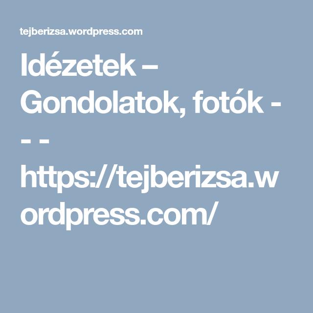 idézetek wordpress Idézetek – Gondolatok, fotók       https://tejberizsa.wordpress