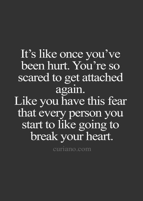 Its Like Once Youve Been Hurt Youre Scared To Get Attached Again