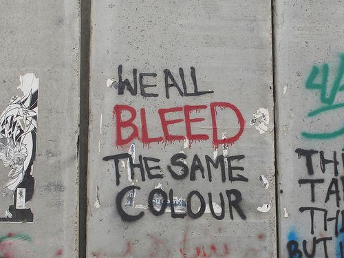 We all bleed the same color. The Apartheid Wall, West Bank