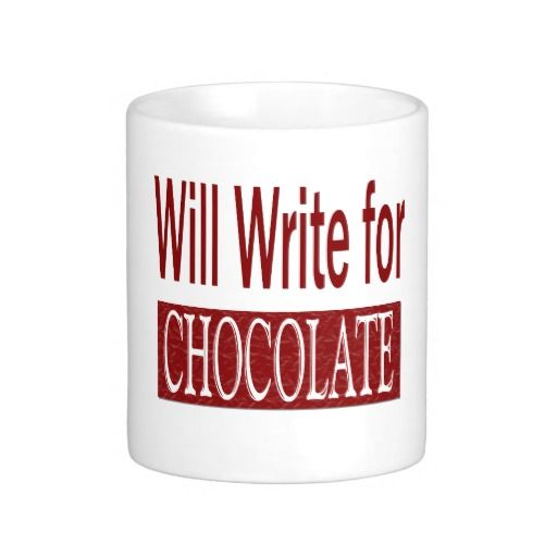 Will Write for Chocolate Gift for Writers Coffee Mug
